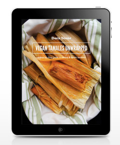 Vegan Tamales Unwrapped by Dora Stone