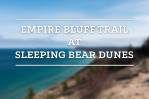 Hiking the Empire Bluff Trail at Sleeping Bear Dunes