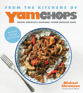 From the Kitchens of YamChops North America's Original Vegan Butcher Shop by Michael Abramson features75 delicious plant-based recipes.
